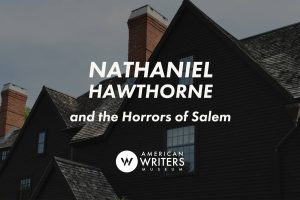 Nathaniel Hawthorne and the Horrors of Salem