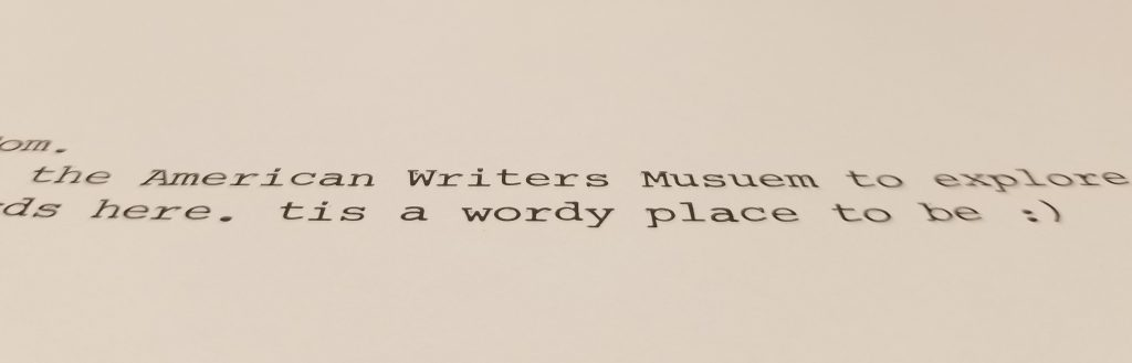 A typewritten story focused on the words: the American Writers Musuem tis a wordy place to be :)