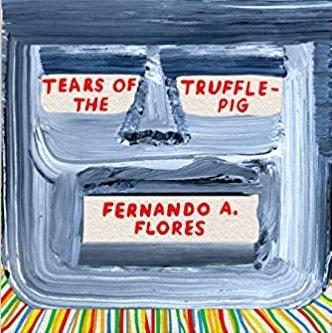 Tears of the Trufflepig by Fernando A. Flores