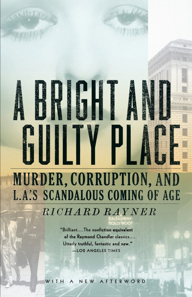 A Bright and Guilty Place: Murder, Corruption, and L.A.'s Scandalous Coming of Age by Richard Rayner