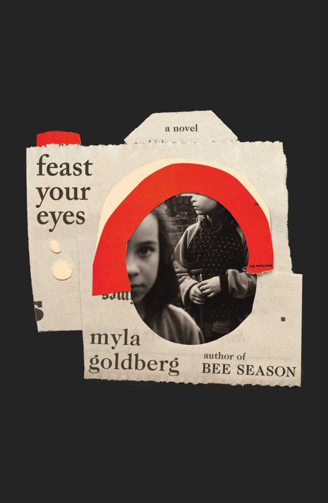 Feast Your Eyes by Myla Goldberg
