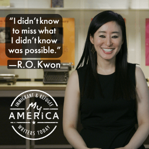R.O. Kwon is ithe new exhibit My America: Immigrant and Refugee Writers Today at the American Writers Museum in Chicago