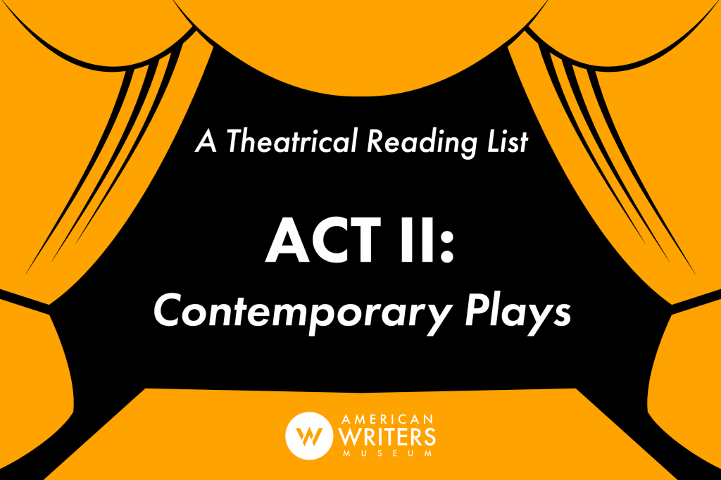 In lieu of live theater at the moment, AWM staff member Matt has put together a three-part Theatrical Reading List. Act II features Contemporary Plays.