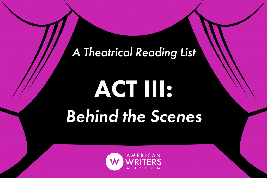 In lieu of live theater at the moment, AWM staff member Matt has put together a three-part Theatrical Reading List. Act III features behind the scenes books
