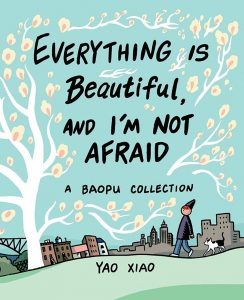 Everything is Beautiful, And I'm Not Afraid by Yao Xiao