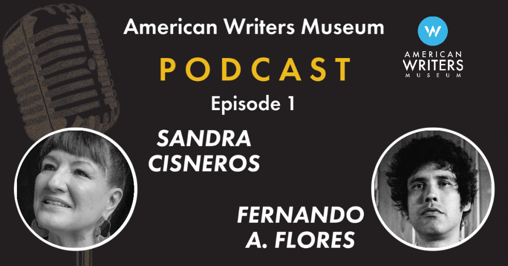 American Writers Museum podcast episode one with Sandra Cisneros and Fernando A. Flores