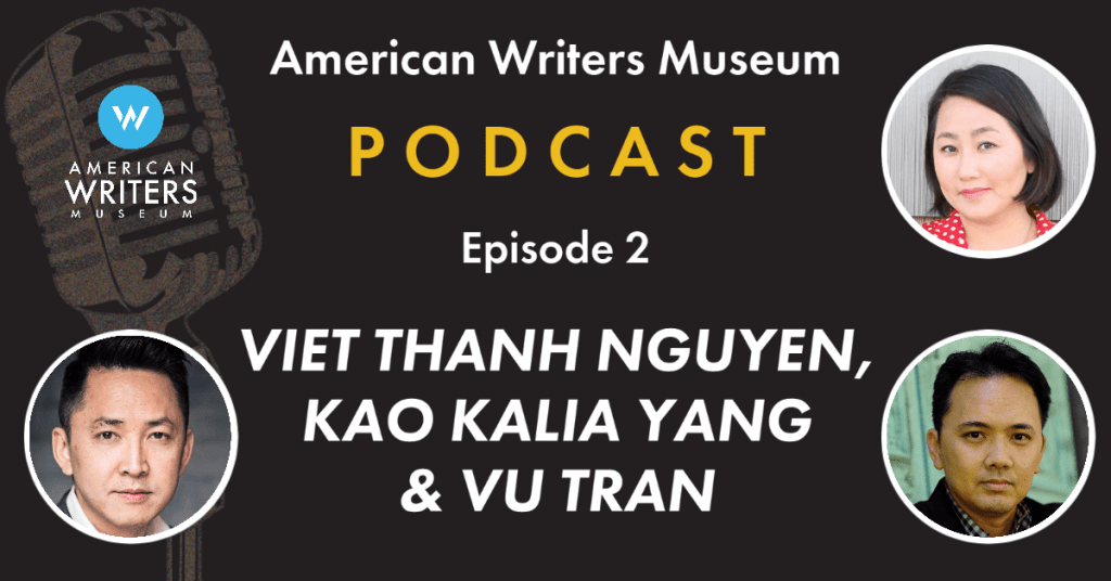 American Writers Museum podcast episode 2 with Viet Thanh Nguyen, Kao Kalia Yang, and Vu Tran
