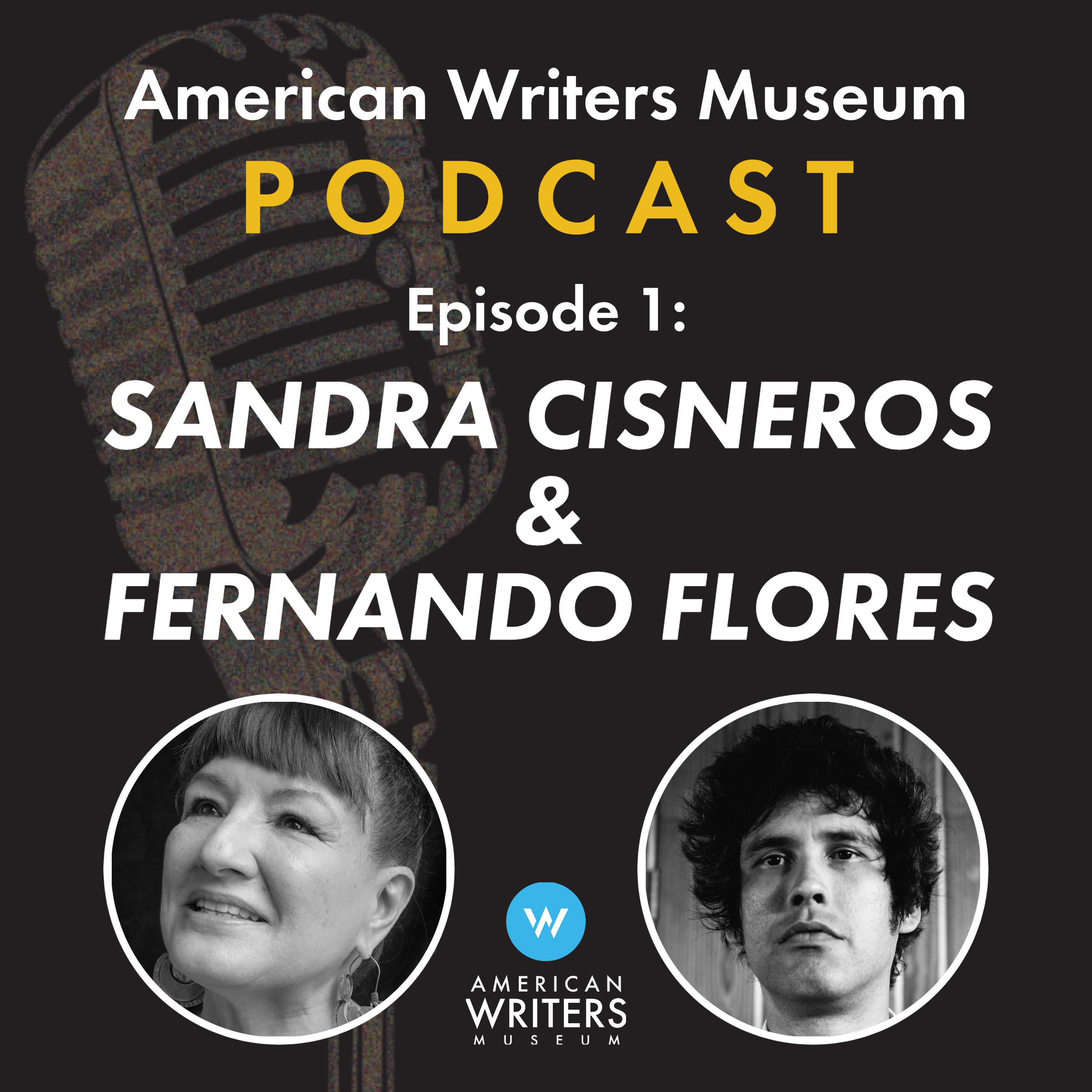 American Writers Museum Podcast episode one with Sandra Cisneros and Fernando Flores