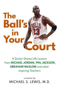 The Ball's in Your Court by Dr. Michael S. Lewis