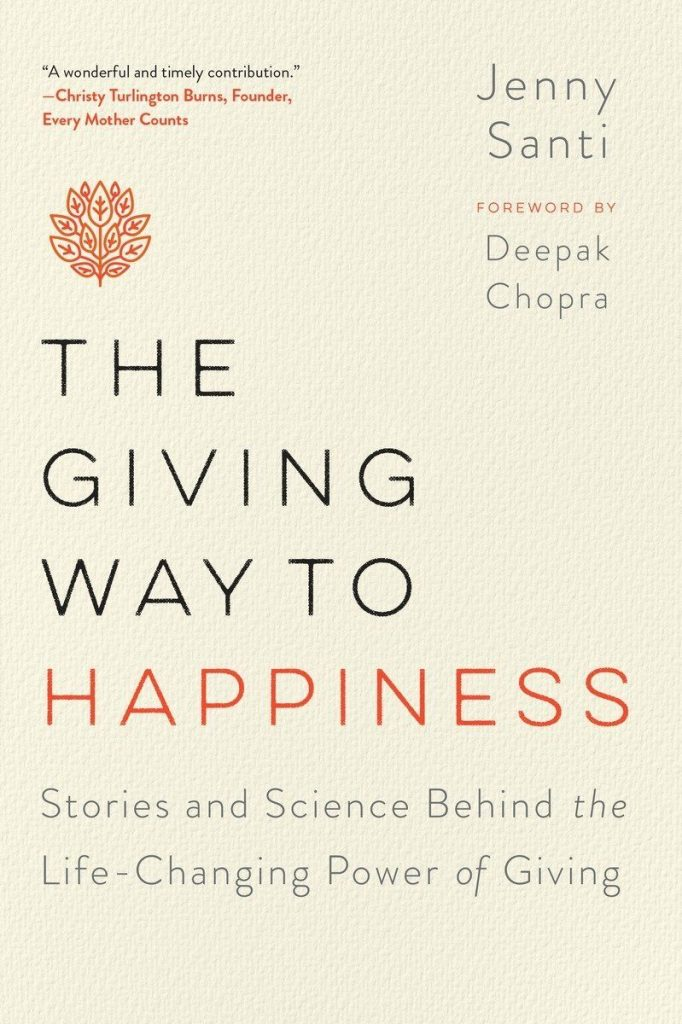 The Giving Way to Happiness: Stories and Science Behind the Life-Changing Power of Giving by Jenny Santi