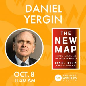 American Writers Museum presents a conversation with Daniel Yergin about his new book The New Map on October 8 at 11:30 am central
