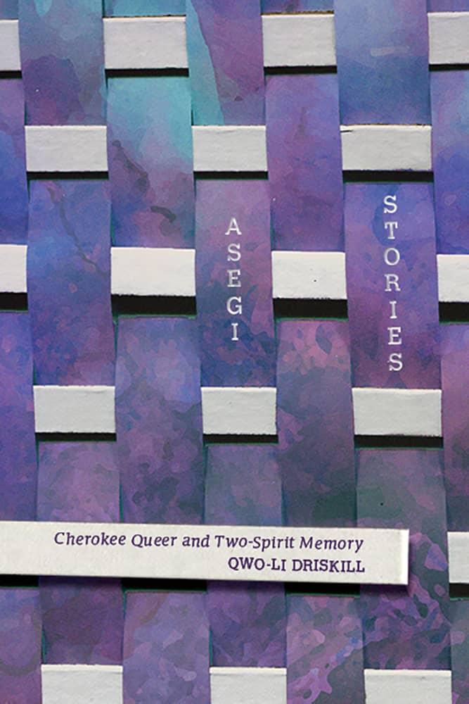 Asegi Stories: Cherokee Queer and Two-Spirit Memory by Qwo-Li Driskill