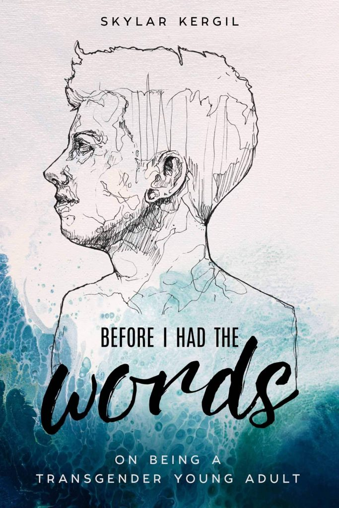 Before I Had the Words by Skylar Kergil