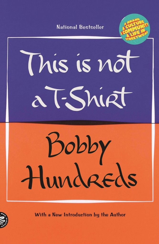 This Is Not a T-Shirt: A Brand, A Culture, A Community, A Life in Streetwear by Bobby Hundreds
